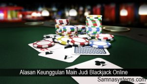 Alasan Keunggulan Main Judi Blackjack Online