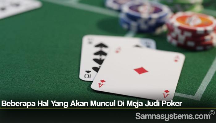 Beberapa Hal Yang Akan Muncul Di Meja Judi Poker