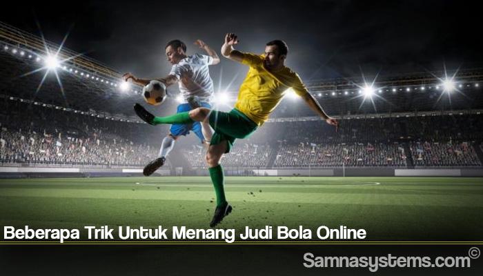 Beberapa Trik Untuk Menang Judi Bola Online