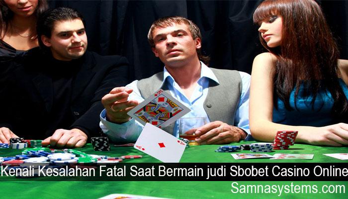 Kenali Kesalahan Fatal Saat Bermain judi Sbobet Casino Online