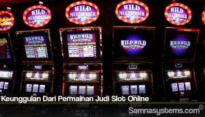 Keunggulan Dari Permainan Judi Slot Online
