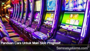 Panduan Cara Untuk Main Slot Progresif