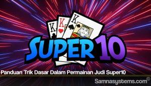 Panduan Trik Dasar Dalam Permainan Judi Super10