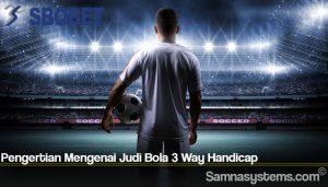 Pengertian Mengenai Judi Bola 3 Way Handicap
