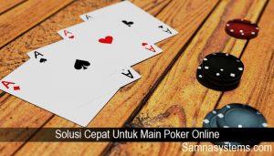 Solusi Cepat Untuk Main Poker Online