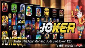 Taktik Jitu Agar Menang Judi Slot Joker 123