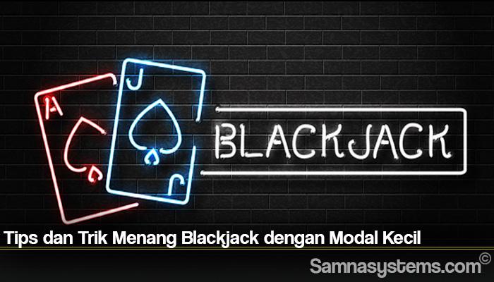 Tips dan Trik Menang Blackjack dengan Modal Kecil