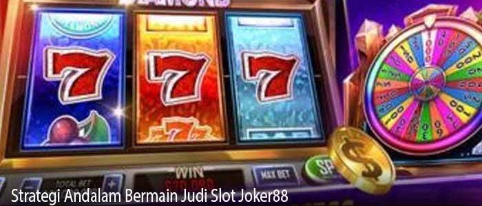 Strategi Andalam Bermain Judi Slot Joker88