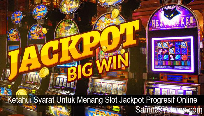 Ketahui Syarat Untuk Menang Slot Jackpot Progresif Online