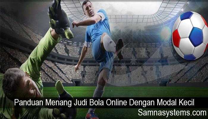 Panduan Menang Judi Bola Online Dengan Modal Kecil
